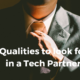 Qualities to look for in a Tech Partner